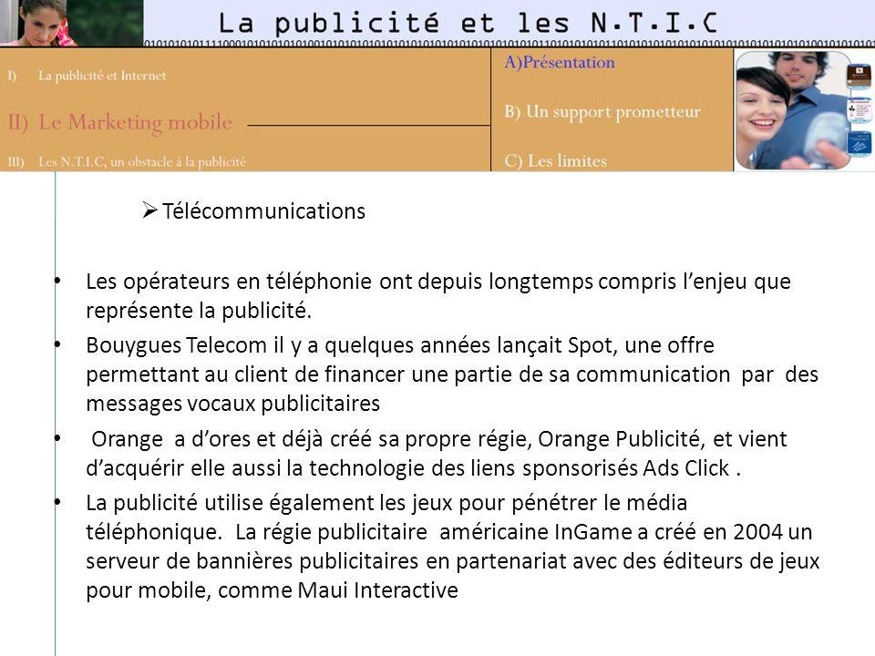 Télécommunications Les opérateurs en téléphonie ont depuis longtemps compris lenjeu que représente la publicité. Bouygues Telecom il y a quelques anné