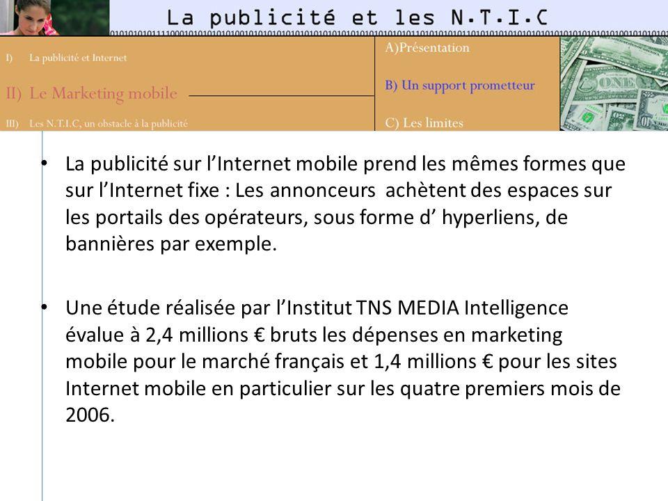 La publicité sur lInternet mobile prend les mêmes formes que sur lInternet fixe : Les annonceurs achètent des espaces sur les portails des opérateurs,