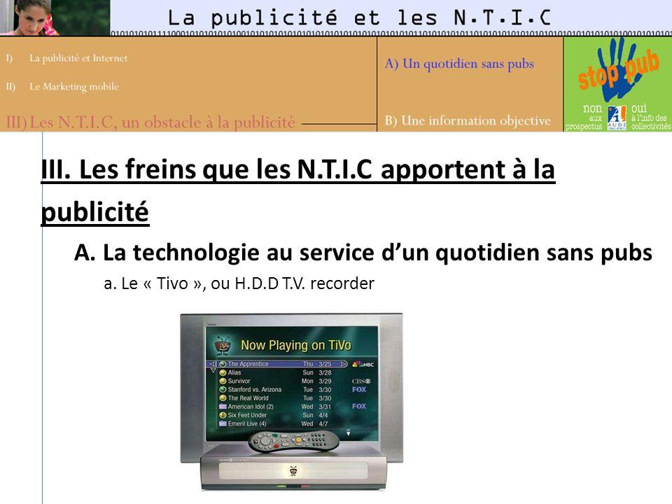 III. Les freins que les N.T.I.C apportent à la publicité A. La technologie au service dun quotidien sans pubs a. Le « Tivo », ou H.D.D T.V. recorder