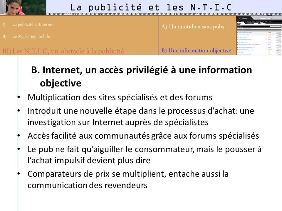 B. Internet, un accès privilégié à une information objective Multiplication des sites spécialisés et des forums Introduit une nouvelle étape dans le p