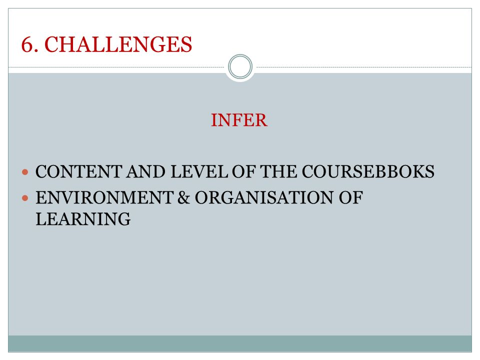 6. CHALLENGES INFER CONTENT AND LEVEL OF THE COURSEBBOKS ENVIRONMENT & ORGANISATION OF LEARNING