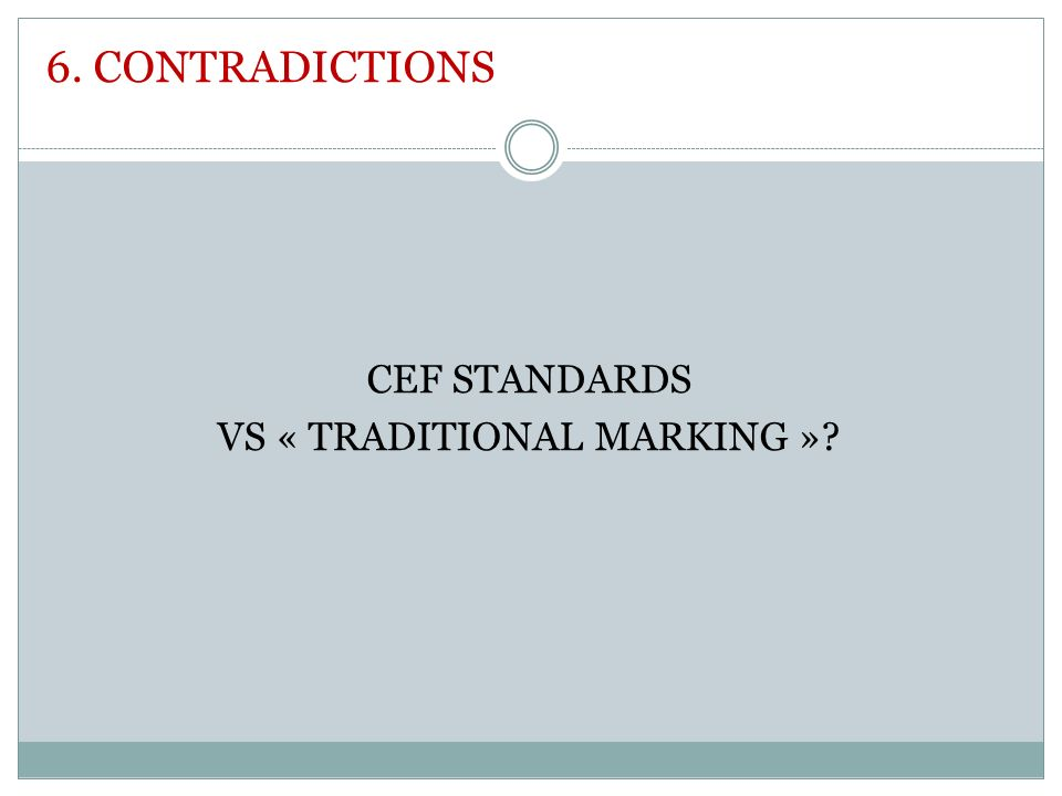 6. CONTRADICTIONS CEF STANDARDS VS « TRADITIONAL MARKING »?