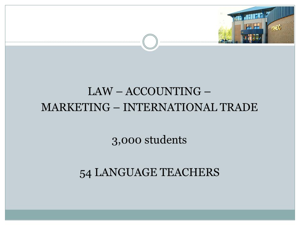 LAW – ACCOUNTING – MARKETING – INTERNATIONAL TRADE 3,000 students 54 LANGUAGE TEACHERS