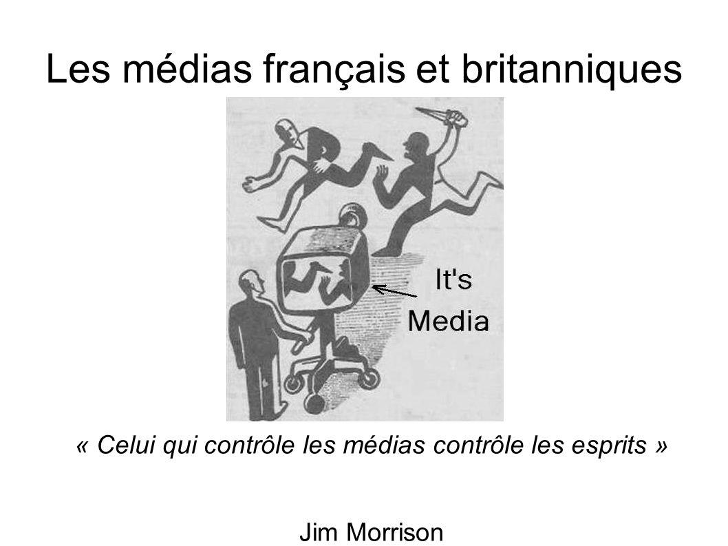 Les médias français et britanniques « Celui qui contrôle les médias contrôle les esprits » Jim Morrison