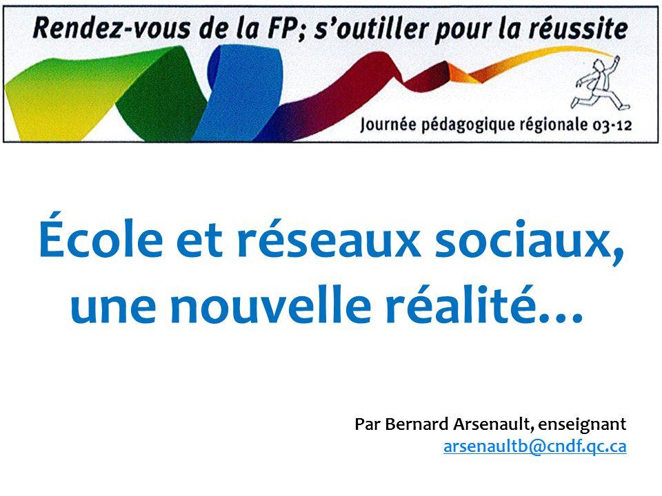 École et réseaux sociaux, une nouvelle réalité… Par Bernard Arsenault, enseignant arsenaultb@cndf.qc.ca