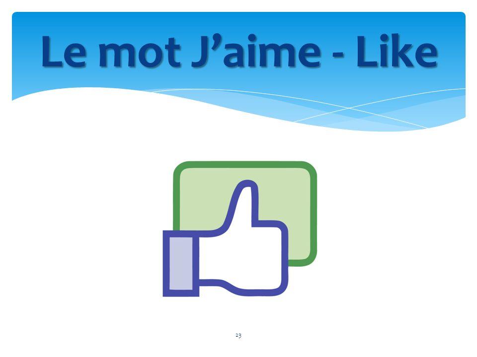 23 Le mot Jaime - Like