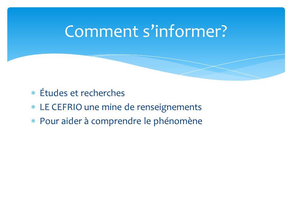 Études et recherches LE CEFRIO une mine de renseignements Pour aider à comprendre le phénomène Comment sinformer?