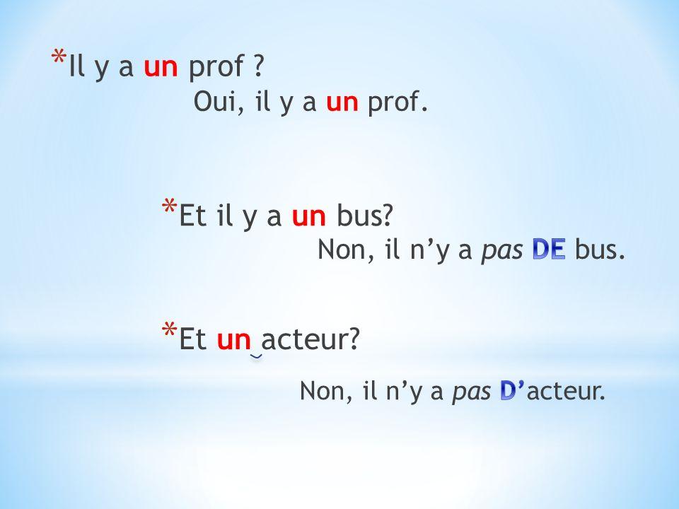 * Il y a un prof * Et il y a un bus * Et un acteur Oui, il y a un prof.