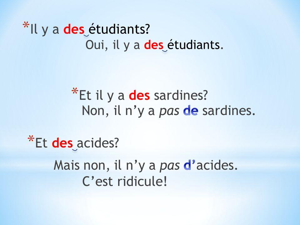 * Il y a des étudiants * Et il y a des sardines * Et des acides Oui, il y a des étudiants.