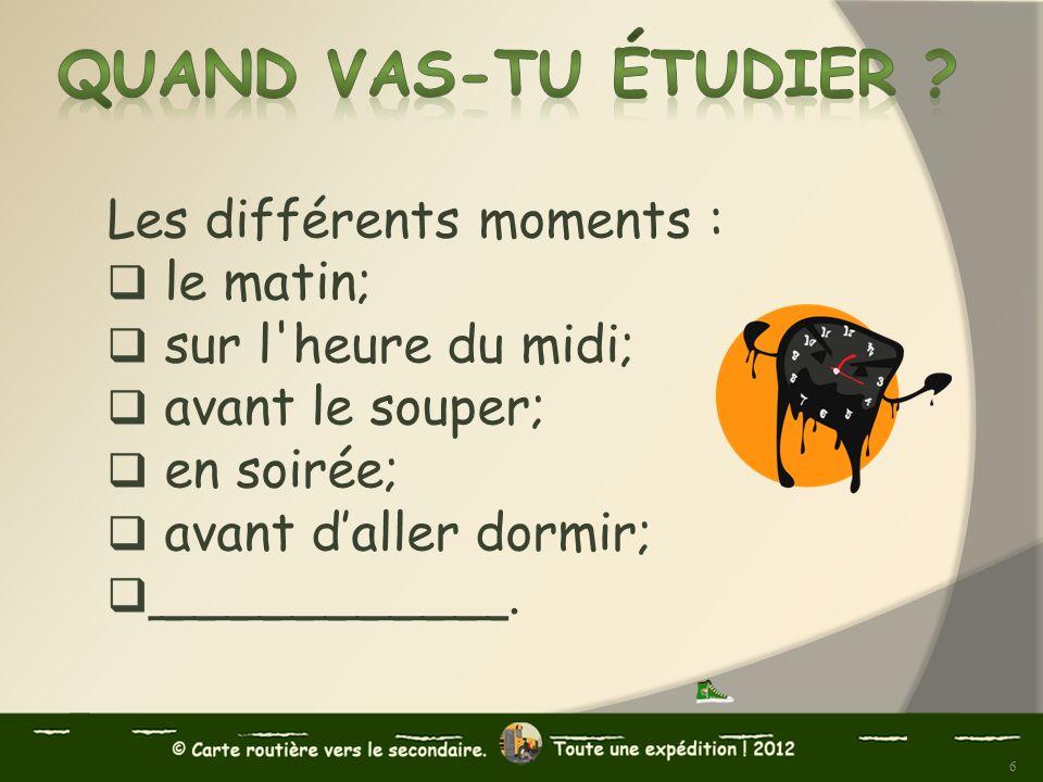 Les différents moments : le matin; sur l'heure du midi; avant le souper; en soirée; avant daller dormir; ___________. 6