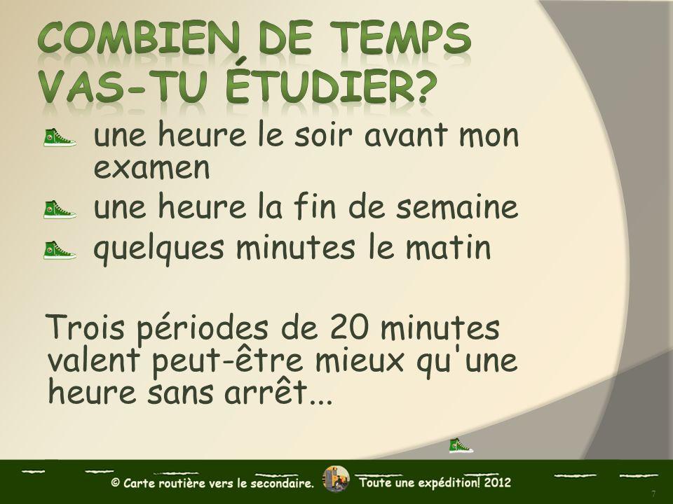 une heure le soir avant mon examen une heure la fin de semaine quelques minutes le matin Trois périodes de 20 minutes valent peut-être mieux qu'une he