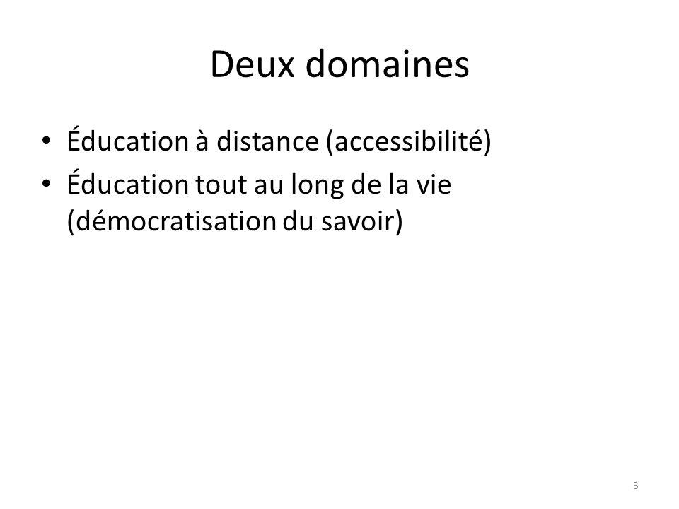Deux domaines Éducation à distance (accessibilité) Éducation tout au long de la vie (démocratisation du savoir) 3