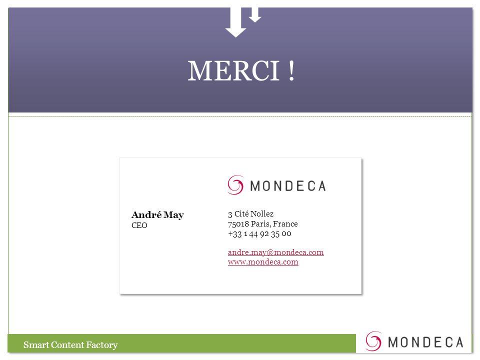 MERCI ! 3 Cité Nollez 75018 Paris, France +33 1 44 92 35 00 andre.may@mondeca.com www.mondeca.com André May CEO Smart Content Factory
