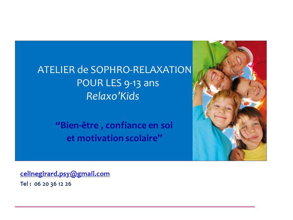 ATELIER de SOPHRO-RELAXATION POUR LES 9-13 ans RelaxoKids Bien-être, confiance en soi et motivation scolaire celinegirard.psy@gmail.com Tel : 06 20 36
