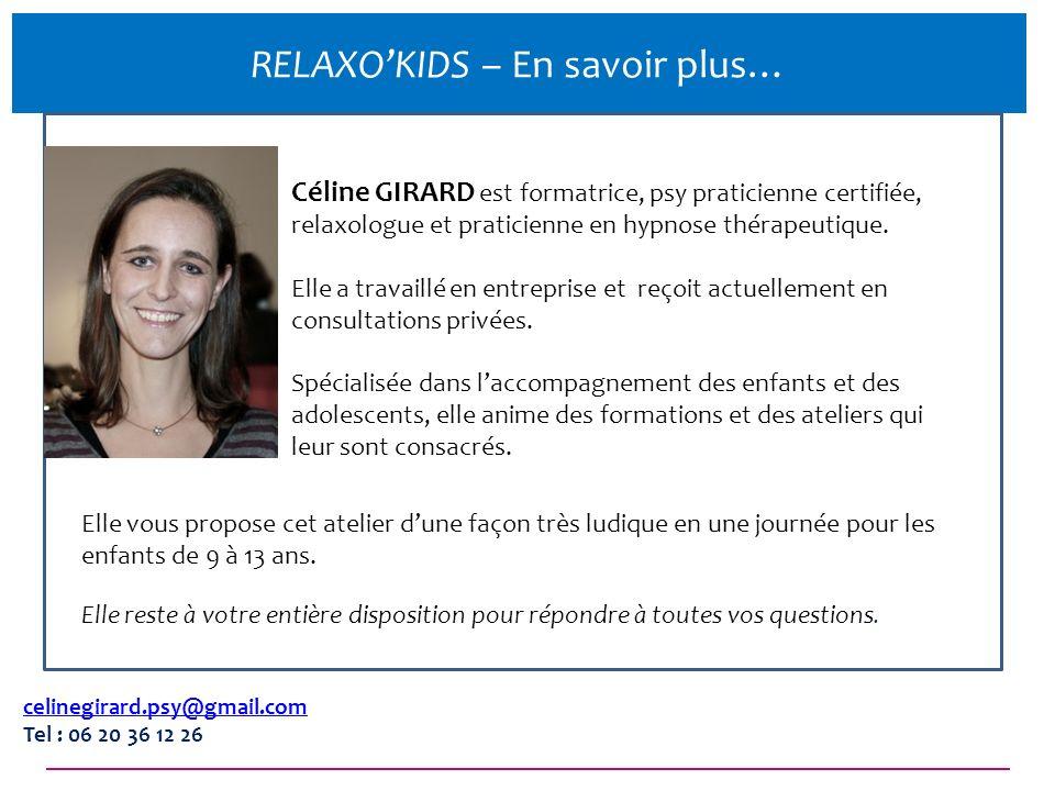 RELAXOKIDS – En savoir plus… celinegirard.psy@gmail.com Tel : 06 20 36 12 26 Céline GIRARD est formatrice, psy praticienne certifiée, relaxologue et p