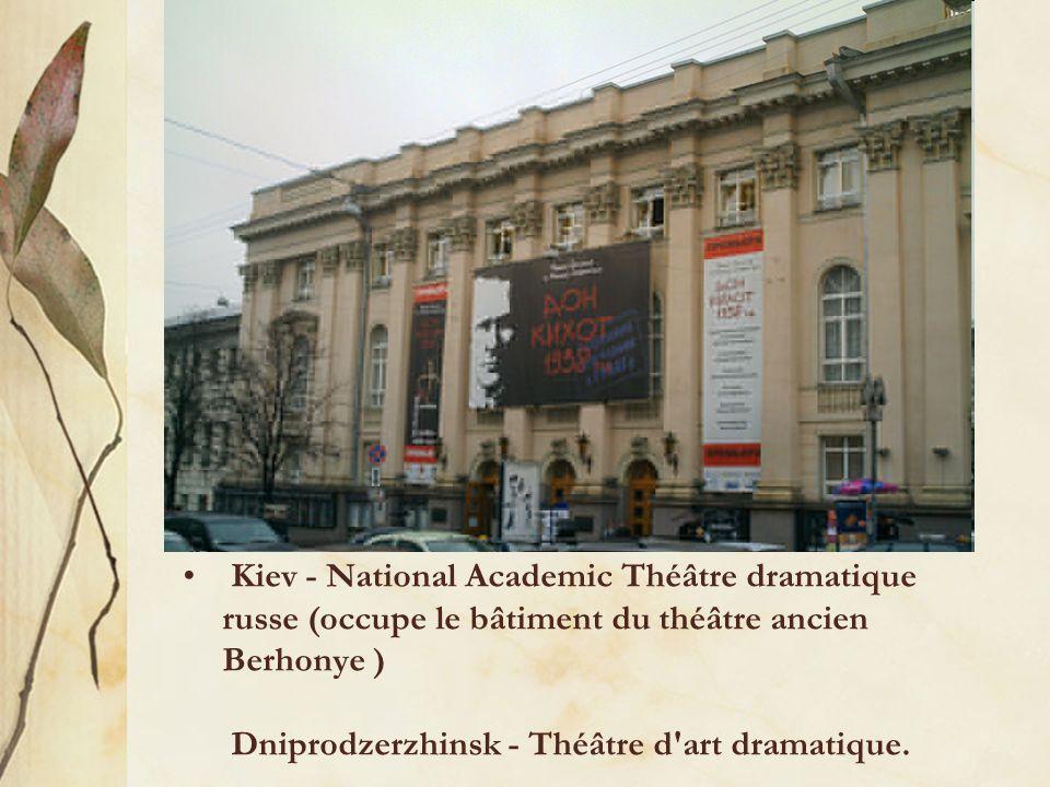 Kiev - National Academic Théâtre dramatique russe (occupe le bâtiment du théâtre ancien Berhonye ) Dniprodzerzhinsk - Théâtre d art dramatique.
