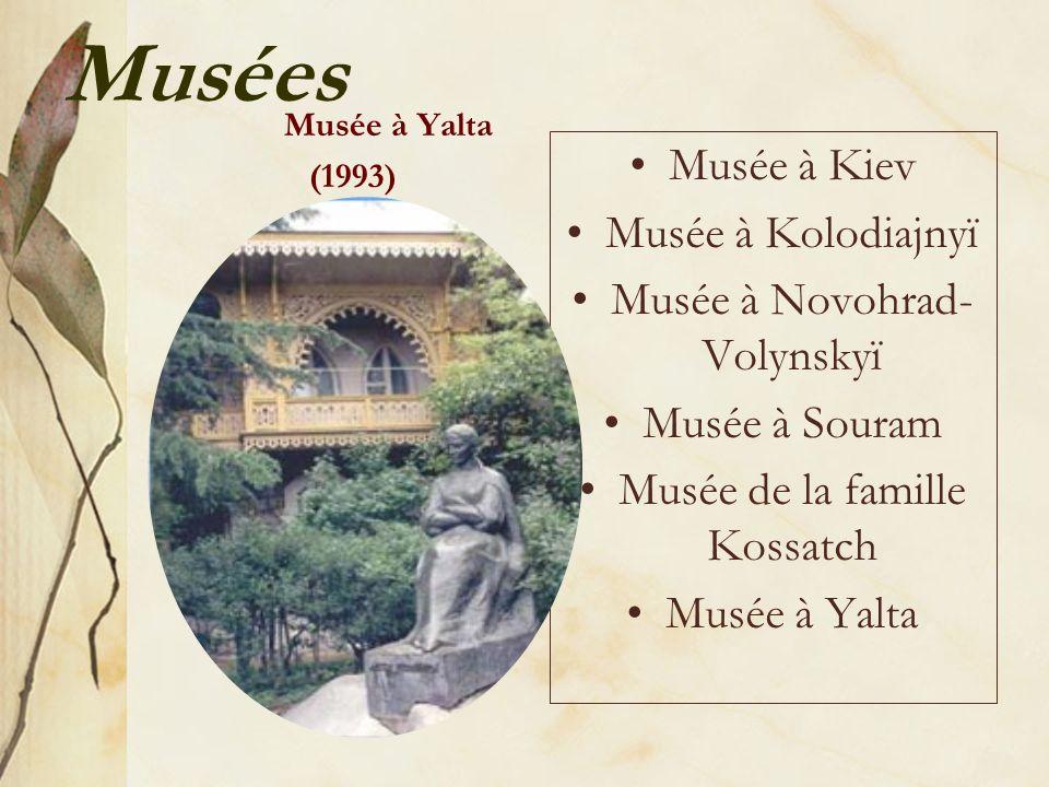 Musées Musée à Kiev Musée à Kolodiajnyï Musée à Novohrad- Volynskyï Musée à Souram Musée de la famille Kossatch Musée à Yalta (1993)