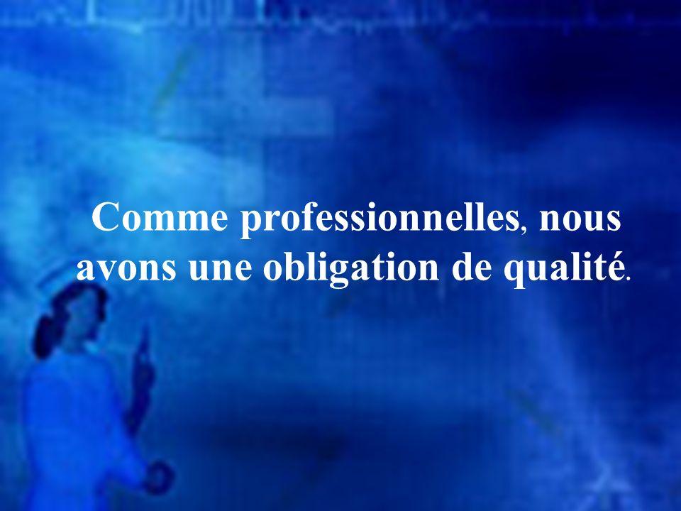 Comme professionnelles, nous avons une obligation de qualité.