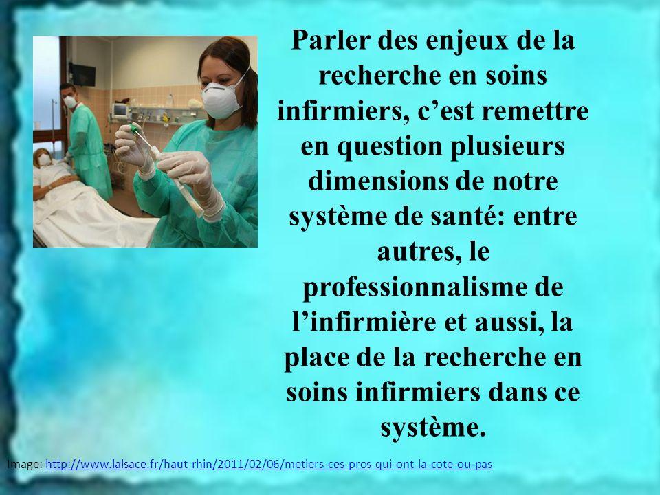 Parler des enjeux de la recherche en soins infirmiers, cest remettre en question plusieurs dimensions de notre système de santé: entre autres, le prof