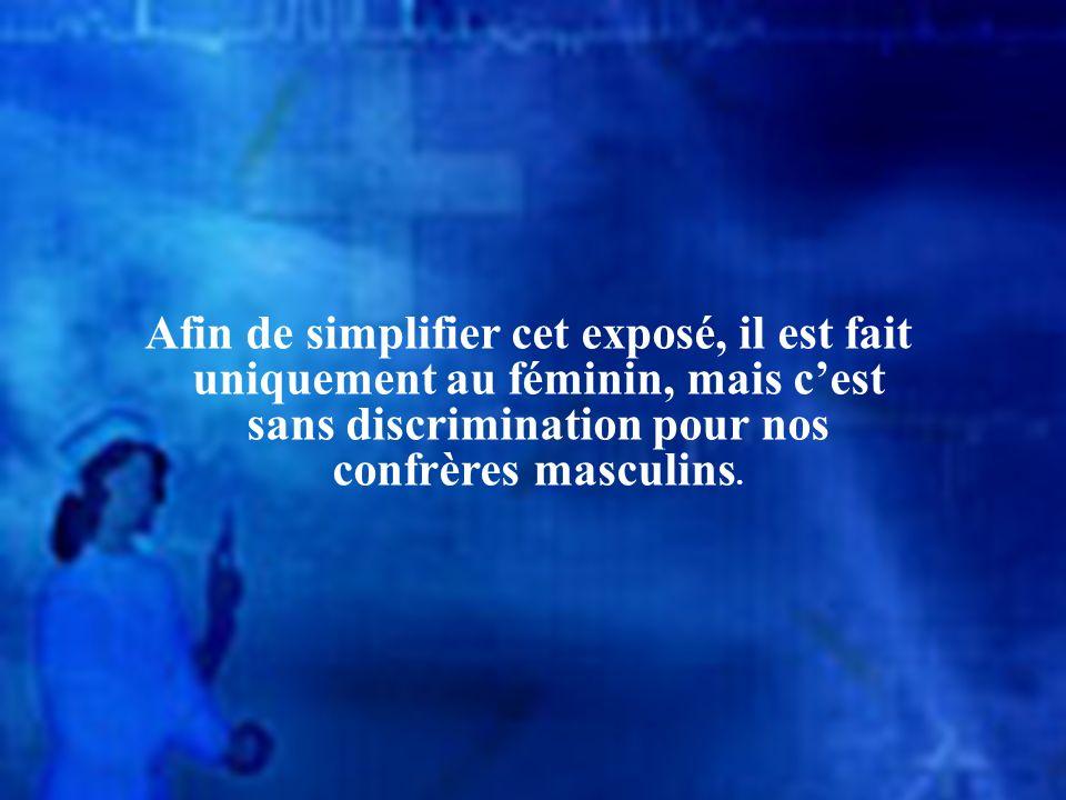 Afin de simplifier cet exposé, il est fait uniquement au féminin, mais cest sans discrimination pour nos confrères masculins.