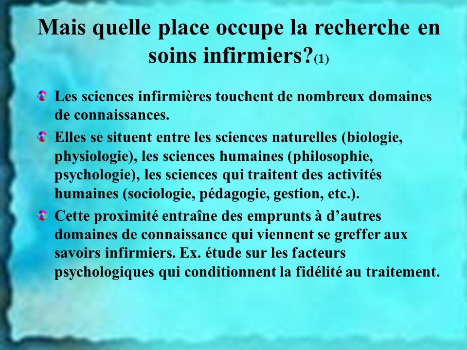 Mais quelle place occupe la recherche en soins infirmiers? (1) Les sciences infirmières touchent de nombreux domaines de connaissances. Elles se situe
