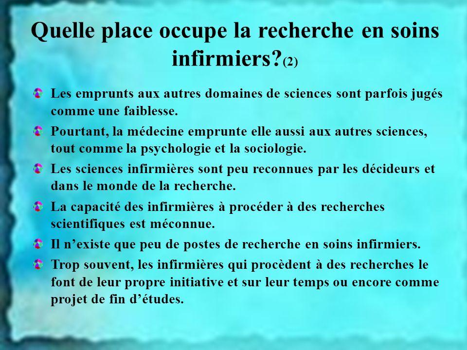 Quelle place occupe la recherche en soins infirmiers? (2) Les emprunts aux autres domaines de sciences sont parfois jugés comme une faiblesse. Pourtan