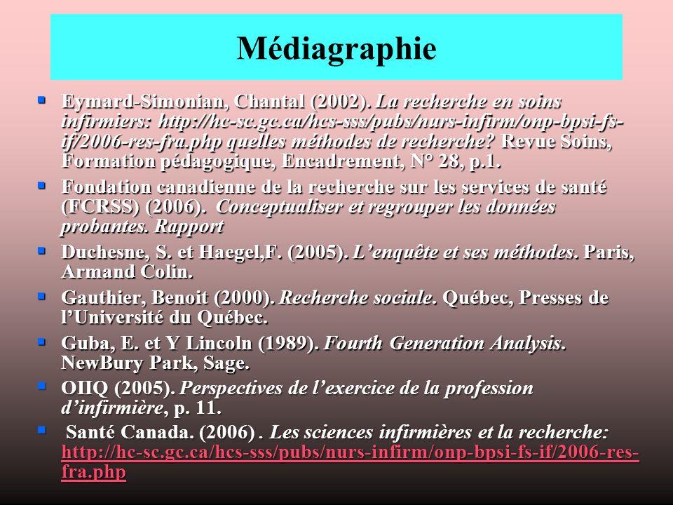 Médiagraphie Eymard-Simonian, Chantal (2002). La recherche en soins infirmiers: http://hc-sc.gc.ca/hcs-sss/pubs/nurs-infirm/onp-bpsi-fs- if/2006-res-f