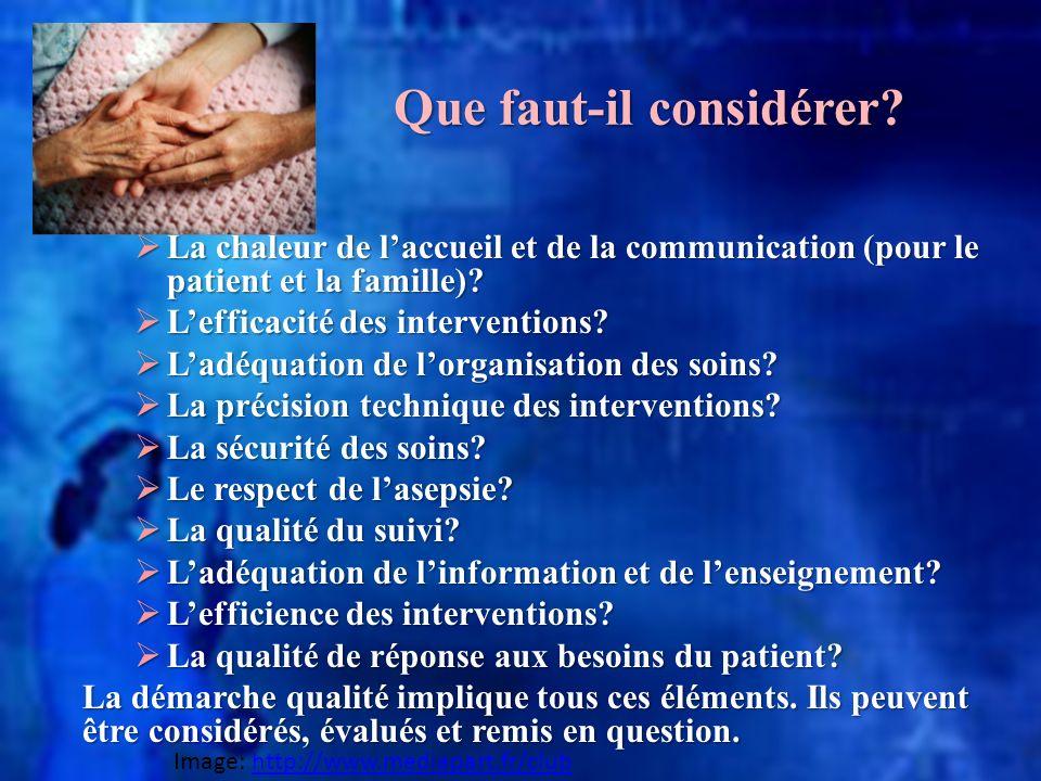 Que faut-il considérer? La chaleur de laccueil et de la communication (pour le patient et la famille)? La chaleur de laccueil et de la communication (