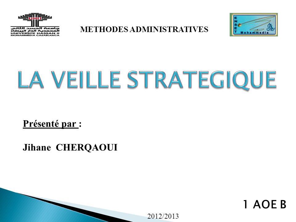 METHODES ADMINISTRATIVES Présenté par : Jihane CHERQAOUI 1 AOE B 2012/2013