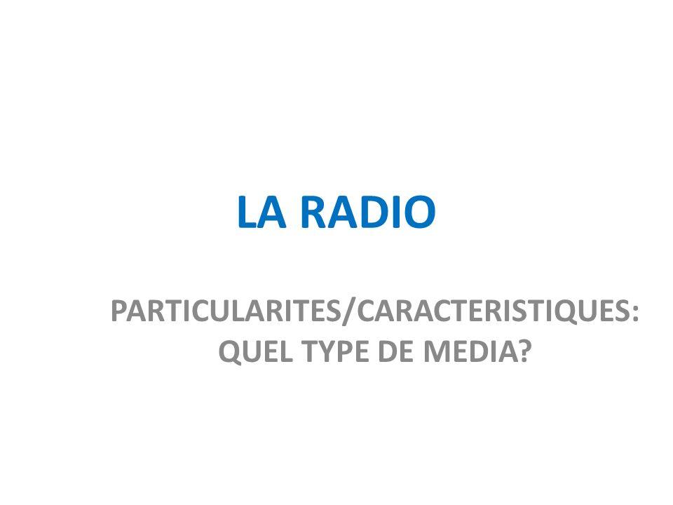 LA RADIO Média du son : voix et musique Média interactif : intervention des auditeurs EX : « En 1938 Orson Welles diffuse une émission de radio-réalité sur une attaque martienne, si réaliste que les auditeurs affolés descendent dans la rue » Média réactif : le premier à annoncer des évènements majeurs Ex: 11/09/2001 Média entièrement gratuit: le seul.