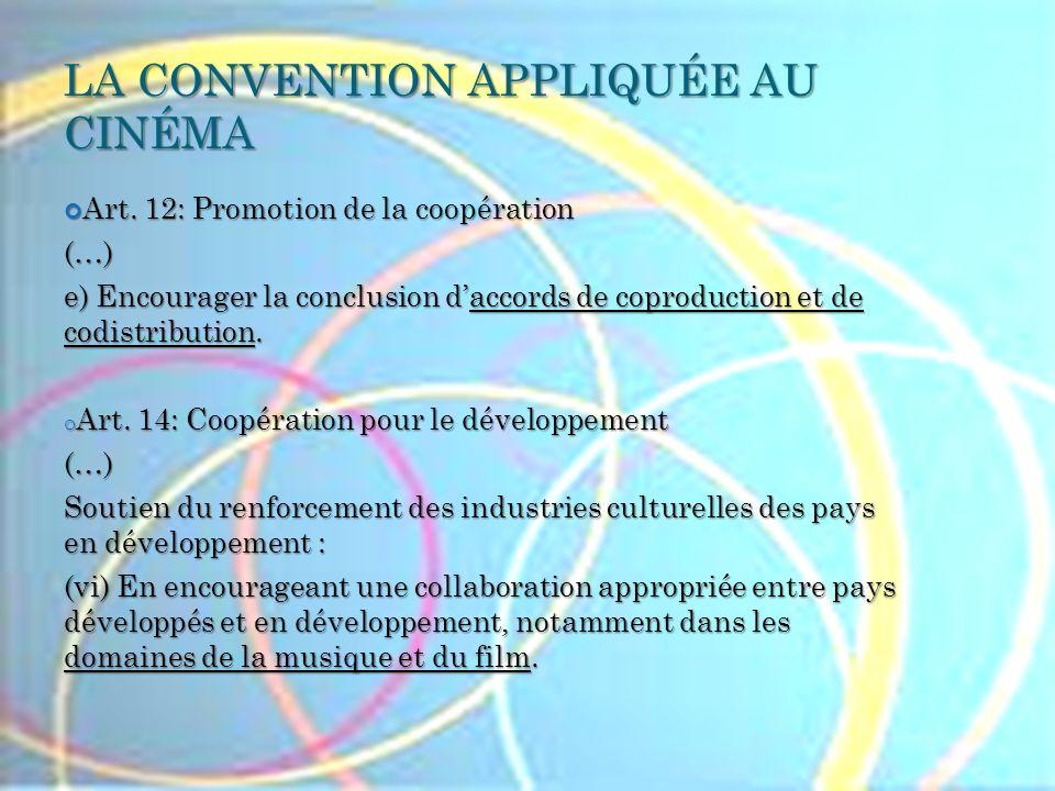 LA CONVENTION APPLIQUÉE AU CINÉMA Art. 12: Promotion de la coopération Art. 12: Promotion de la coopération(…) e) Encourager la conclusion daccords de