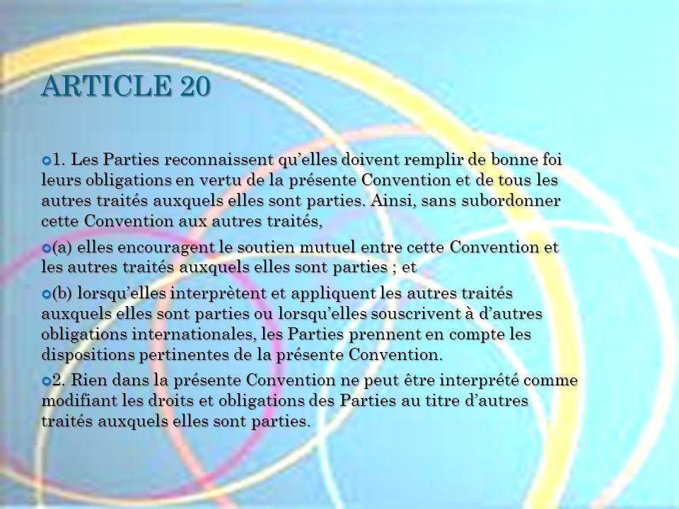 ARTICLE 20 1. Les Parties reconnaissent quelles doivent remplir de bonne foi leurs obligations en vertu de la présente Convention et de tous les autre