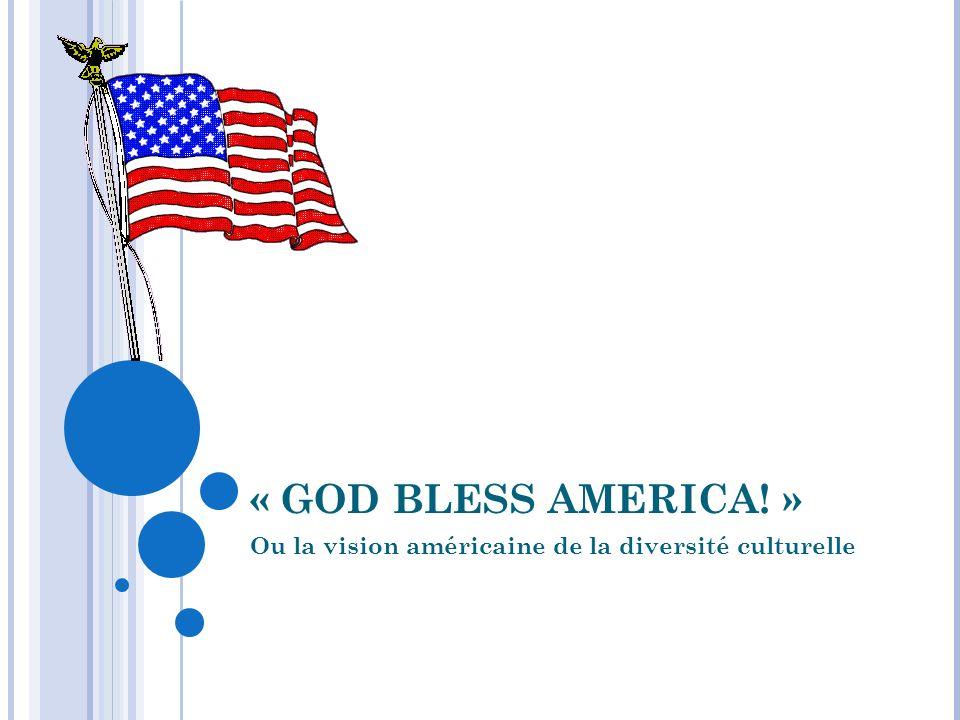 « GOD BLESS AMERICA! » Ou la vision américaine de la diversité culturelle