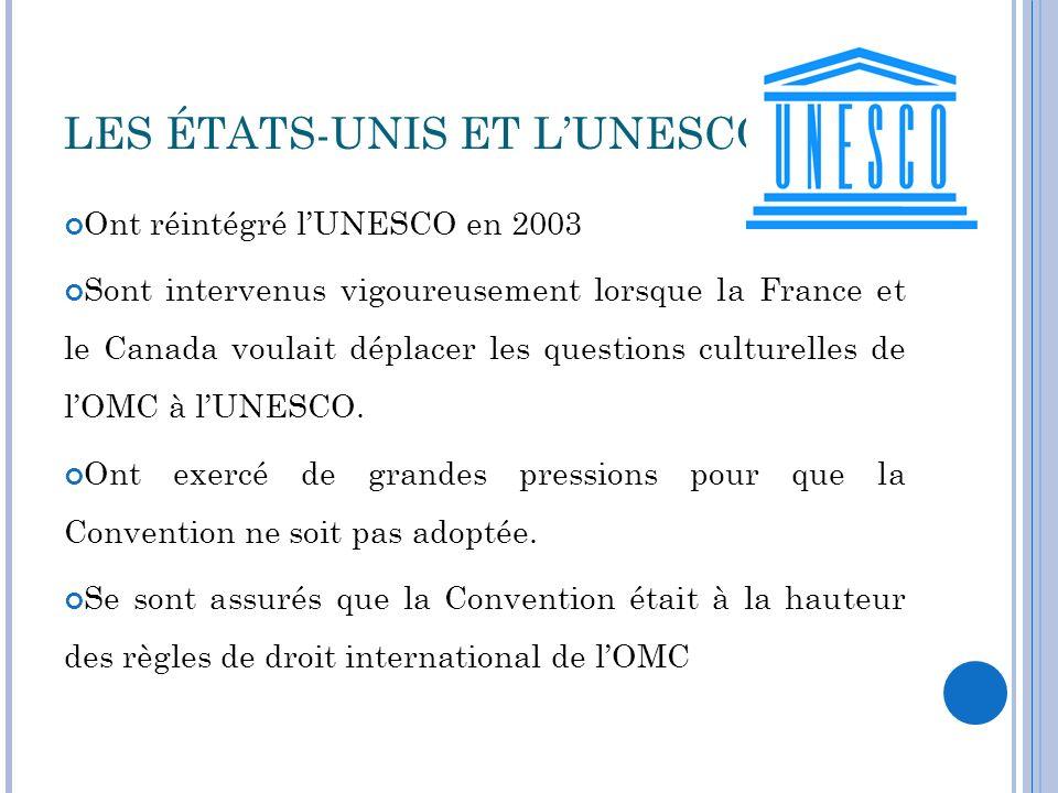 LES ÉTATS-UNIS ET LUNESCO Ont réintégré lUNESCO en 2003 Sont intervenus vigoureusement lorsque la France et le Canada voulait déplacer les questions c
