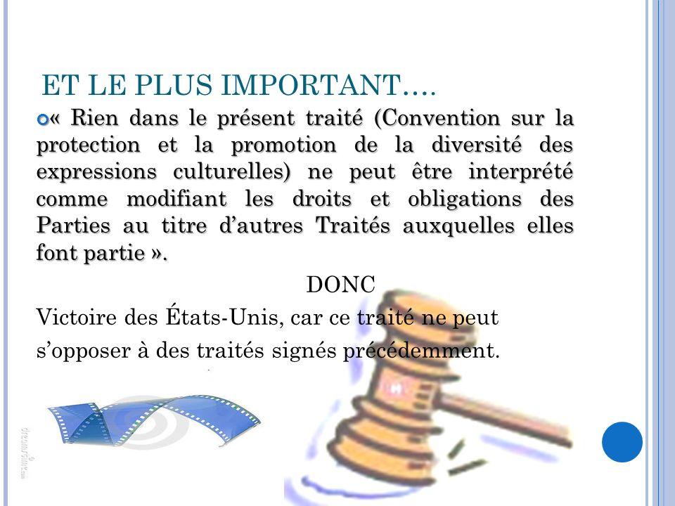 « Rien dans le présent traité (Convention sur la protection et la promotion de la diversité des expressions culturelles) ne peut être interprété comme