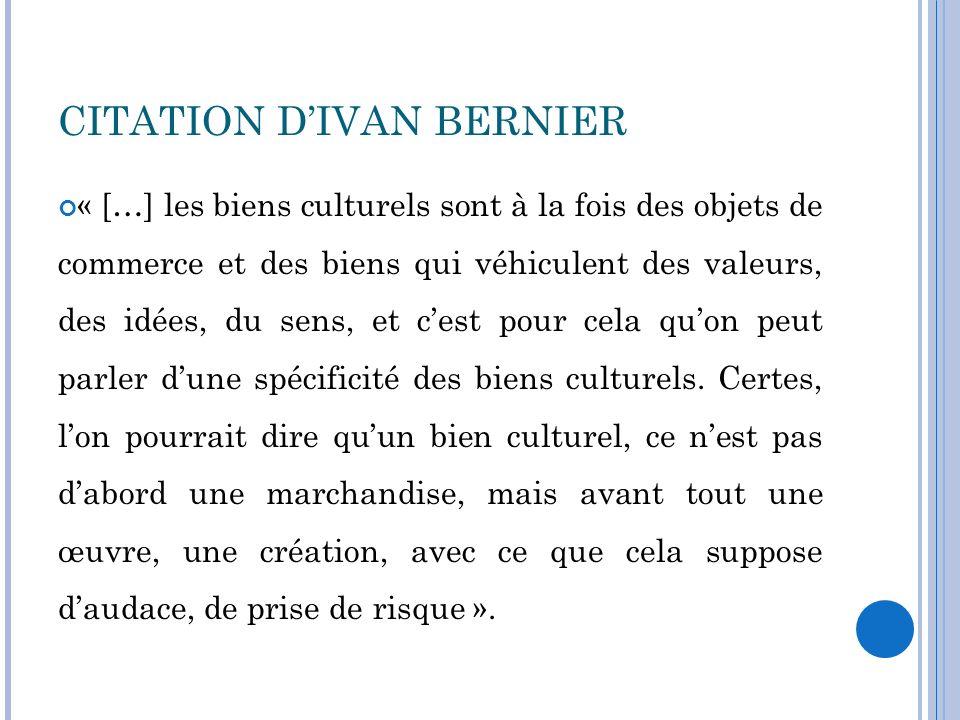 CITATION DIVAN BERNIER « […] les biens culturels sont à la fois des objets de commerce et des biens qui véhiculent des valeurs, des idées, du sens, et
