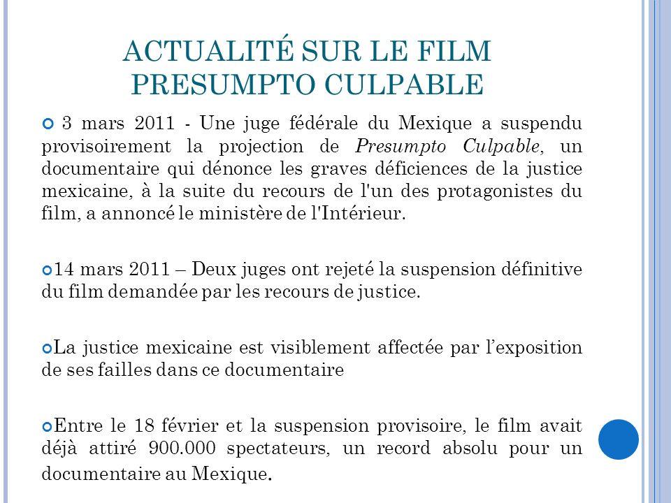 ACTUALITÉ SUR LE FILM PRESUMPTO CULPABLE 3 mars 2011 - Une juge fédérale du Mexique a suspendu provisoirement la projection de Presumpto Culpable, un