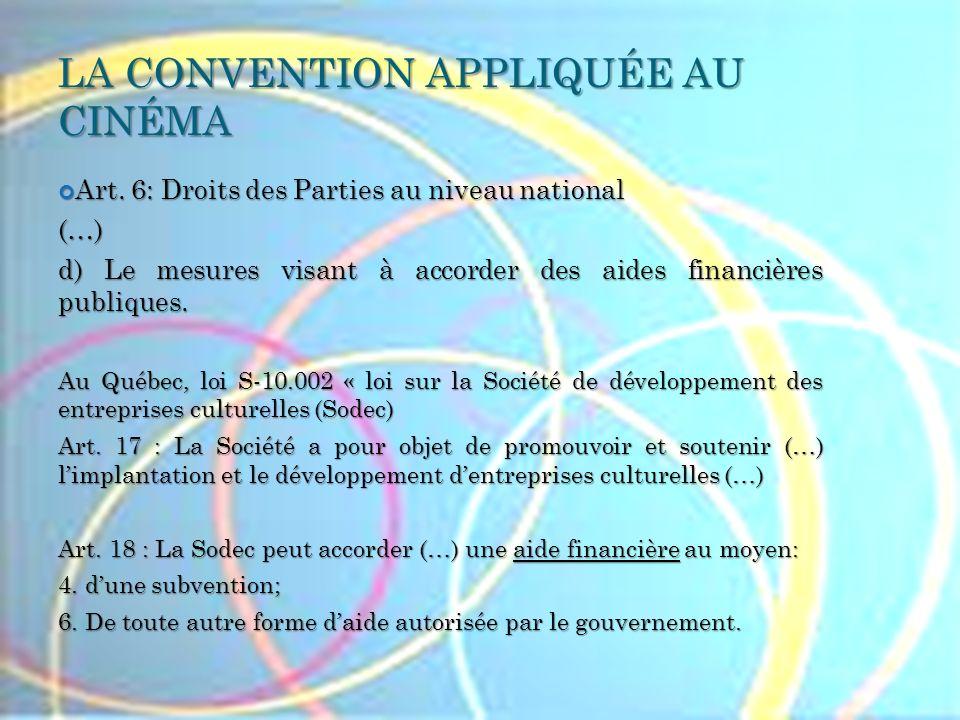 LA CONVENTION APPLIQUÉE AU CINÉMA Art. 6: Droits des Parties au niveau national Art. 6: Droits des Parties au niveau national(…) d) Le mesures visant