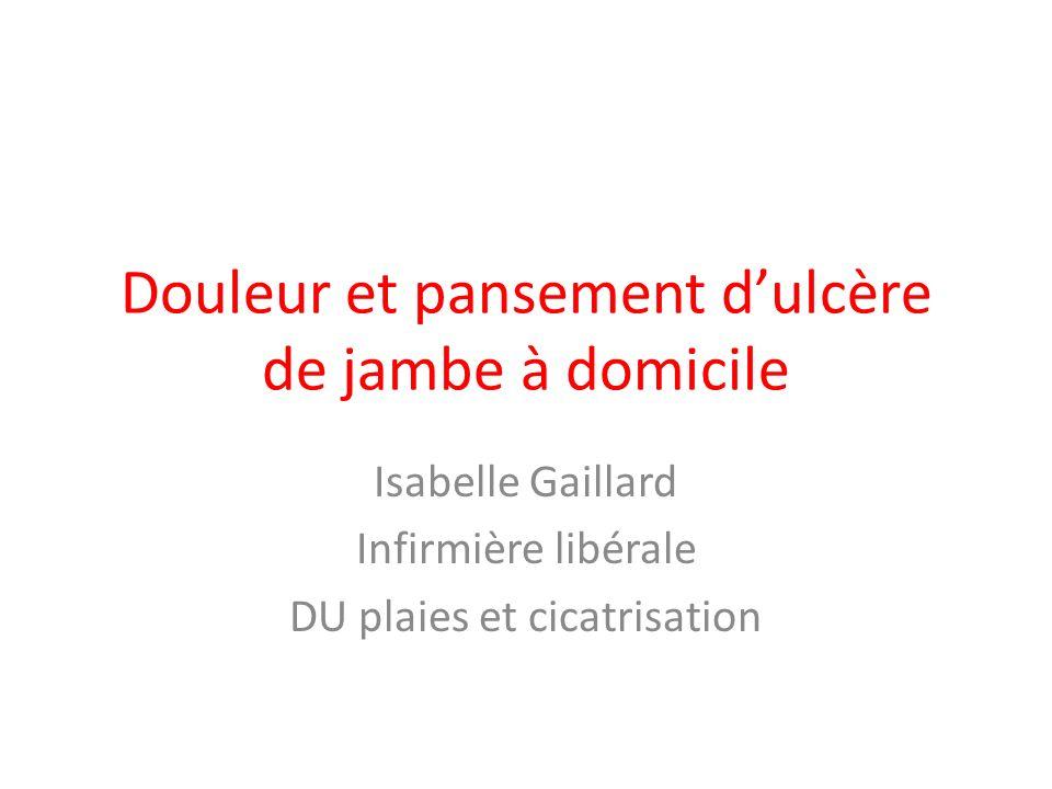 Douleur et pansement dulcère de jambe à domicile Isabelle Gaillard Infirmière libérale DU plaies et cicatrisation
