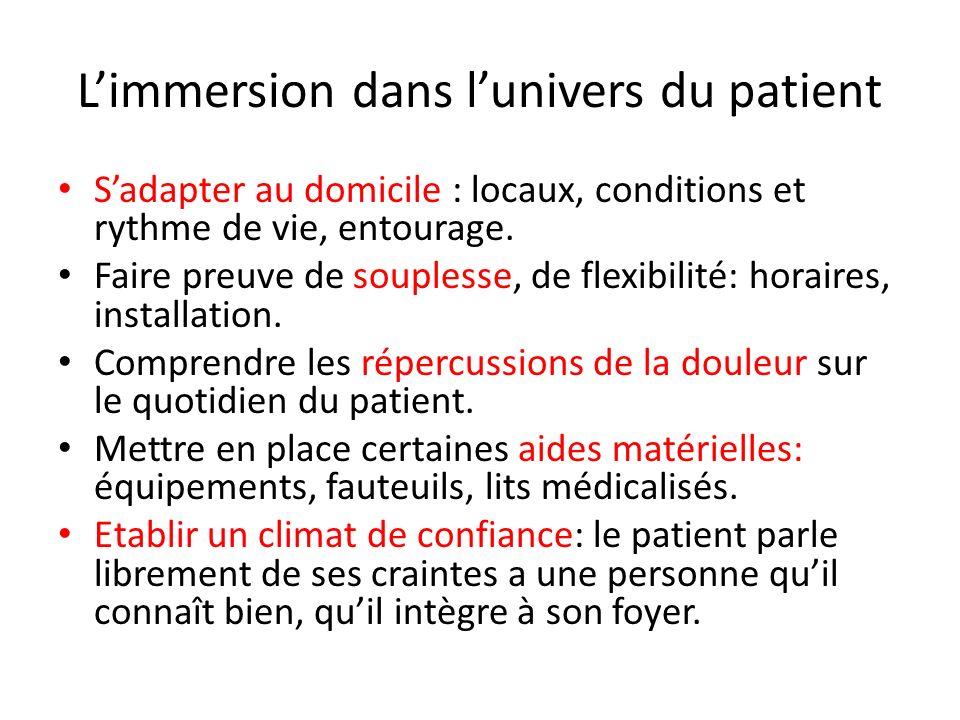 Limmersion dans lunivers du patient Sadapter au domicile : locaux, conditions et rythme de vie, entourage. Faire preuve de souplesse, de flexibilité: