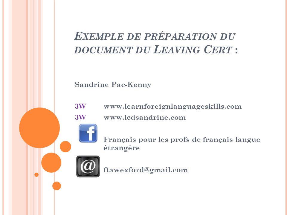 E XEMPLE DE PRÉPARATION DU DOCUMENT DU L EAVING C ERT : Sandrine Pac-Kenny 3Wwww.learnforeignlanguageskills.com 3Wwww.lcdsandrine.com Français pour les profs de français langue étrangère ftawexford@gmail.com