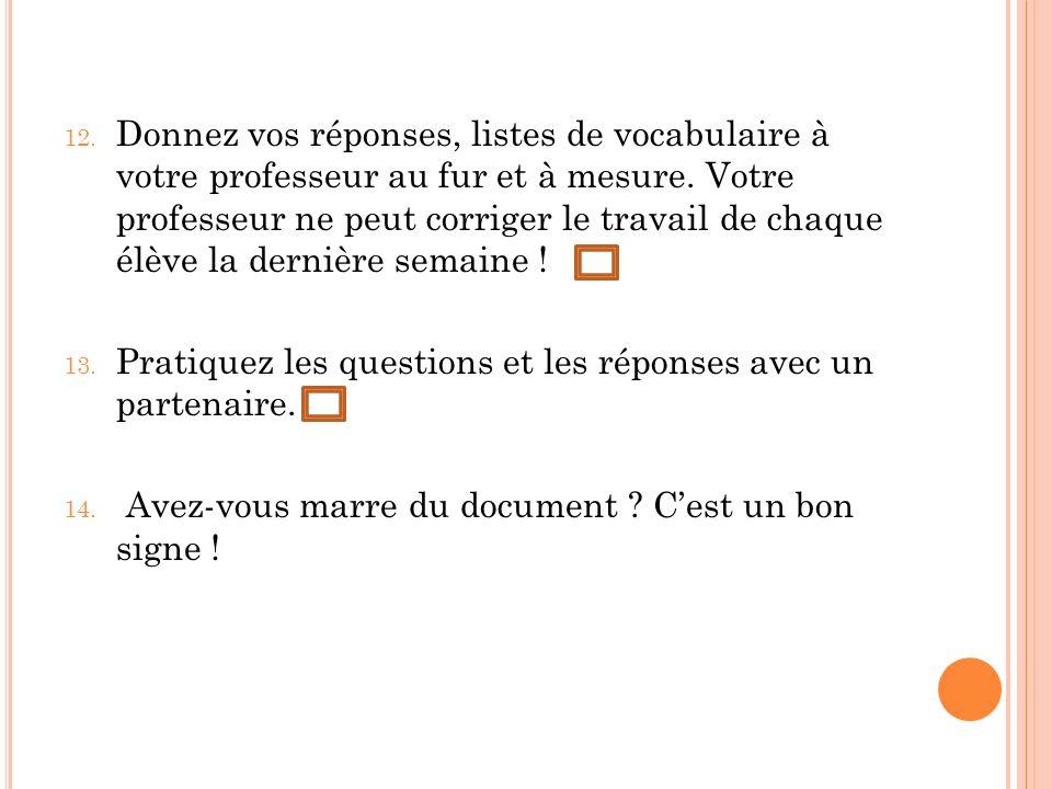 12. Donnez vos réponses, listes de vocabulaire à votre professeur au fur et à mesure.