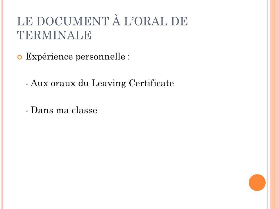 LE DOCUMENT À LORAL DE TERMINALE Expérience personnelle : - Aux oraux du Leaving Certificate - Dans ma classe