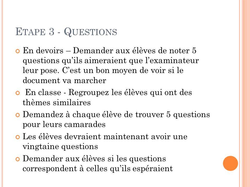 E TAPE 3 - Q UESTIONS En devoirs – Demander aux élèves de noter 5 questions quils aimeraient que lexaminateur leur pose.
