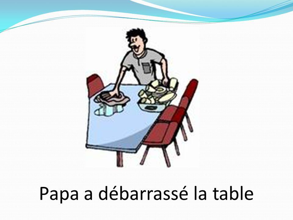 Papa a débarrassé la table