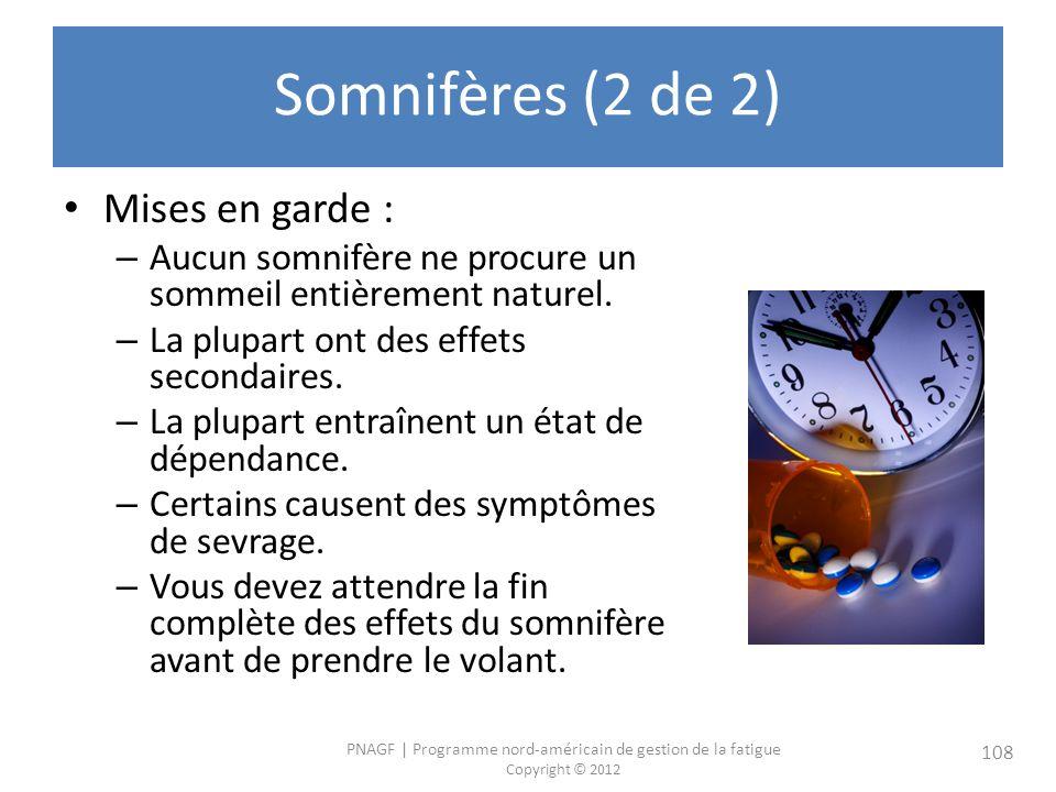 PNAGF   Programme nord-américain de gestion de la fatigue Copyright © 2012 108 Somnifères (2 de 2) Mises en garde : – Aucun somnifère ne procure un sommeil entièrement naturel.