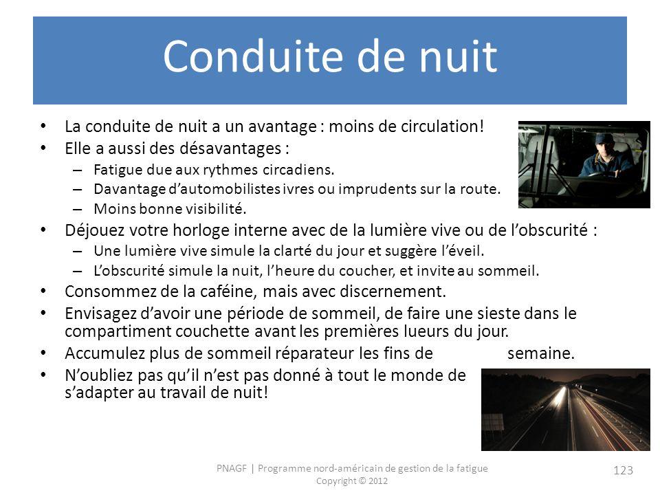 PNAGF   Programme nord-américain de gestion de la fatigue Copyright © 2012 123 Conduite de nuit La conduite de nuit a un avantage : moins de circulation.