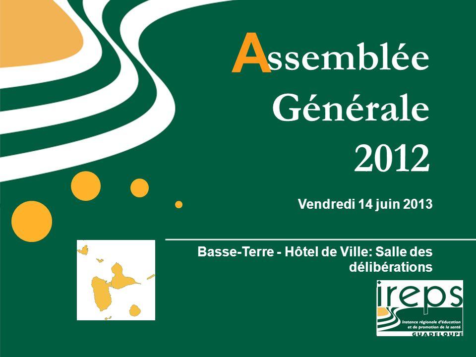 ssemblée Générale 2012 A Vendredi 14 juin 2013 Basse-Terre - Hôtel de Ville: Salle des délibérations