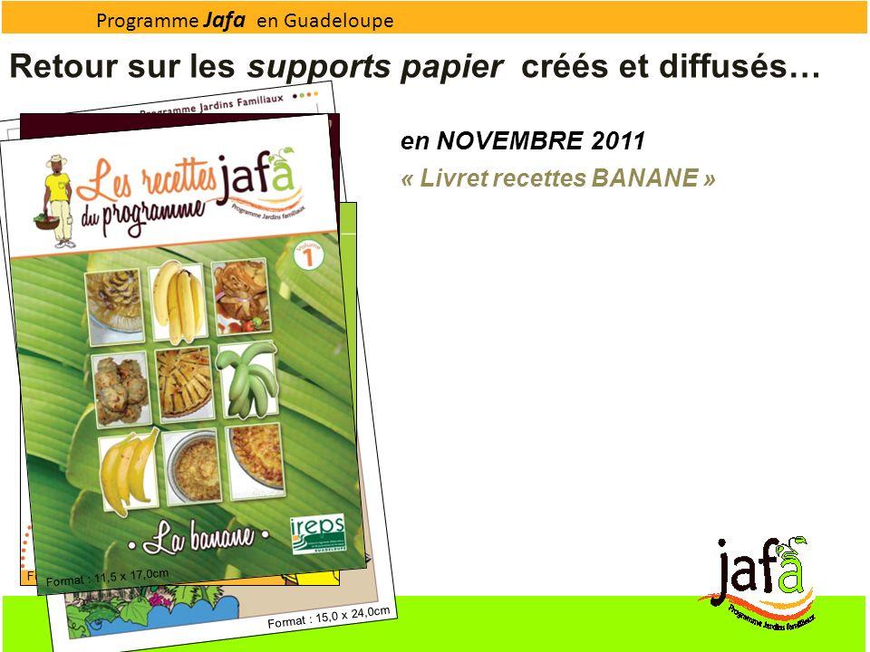 Programme Jafa en Guadeloupe Retour sur les supports papier créés et diffusés… en NOVEMBRE 2011 « Livret recettes BANANE » Format : 15,0 x 24,0cm Form