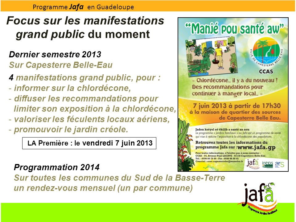 Programme Jafa en Guadeloupe Focus sur les manifestations grand public du moment Dernier semestre 2013 Sur Capesterre Belle-Eau 4 manifestations grand